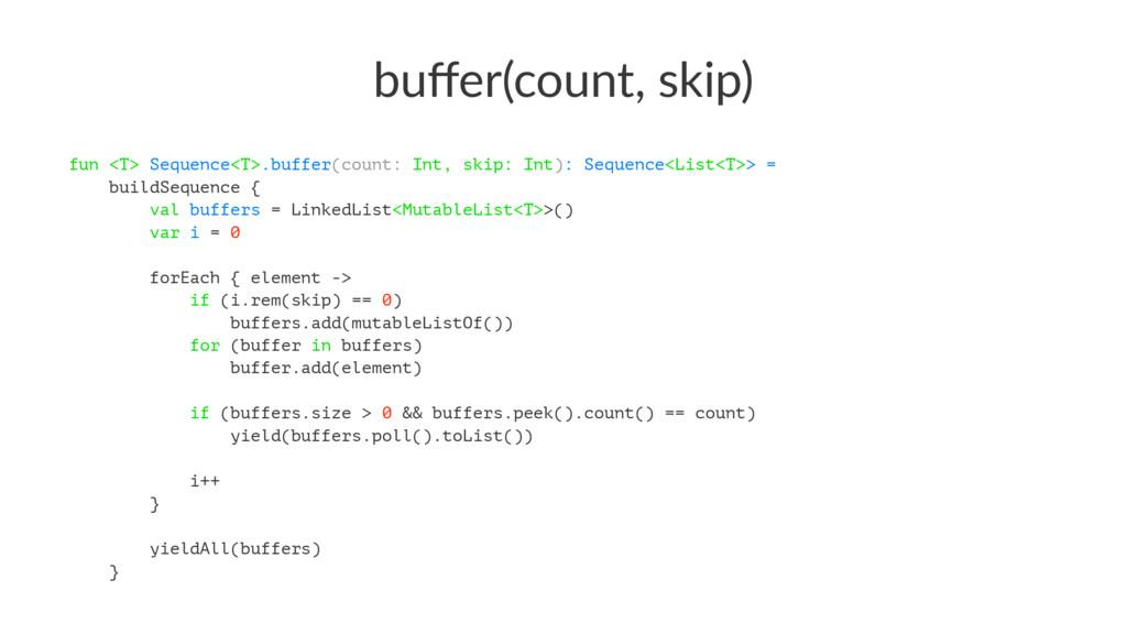 buffer(count,,skip) fun <T> Sequence<T>.buffer(c...