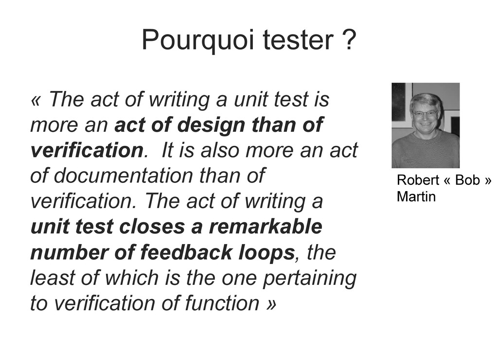 Pourquoi tester ? « The act of writing a unit t...