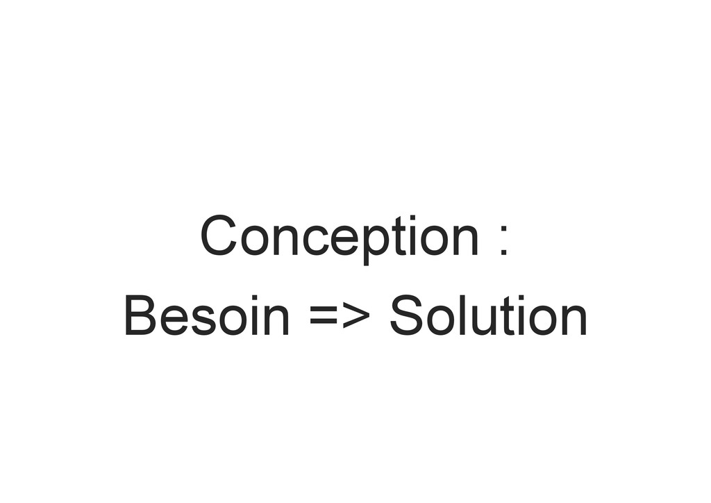 Conception : Besoin => Solution