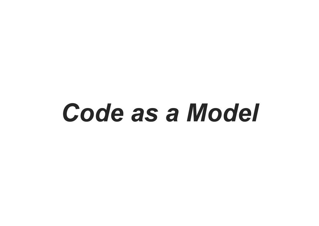 Code as a Model