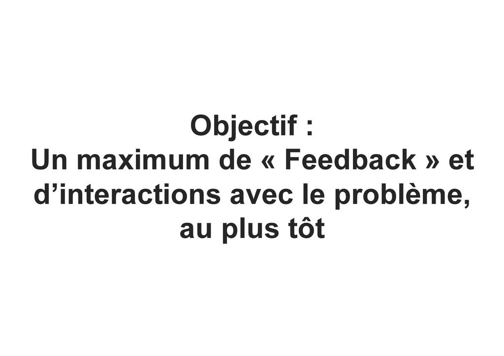 Objectif : Un maximum de « Feedback » et d'inte...