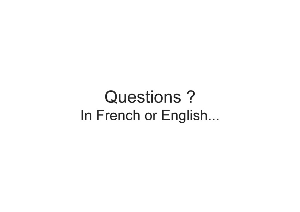 Questions ? In French or English...