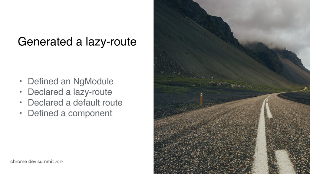 Generated a lazy-route • Defined an NgModule • ...