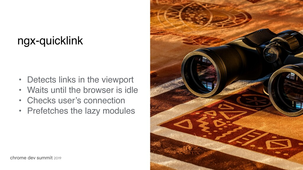 ngx-quicklink • Detects links in the viewport •...