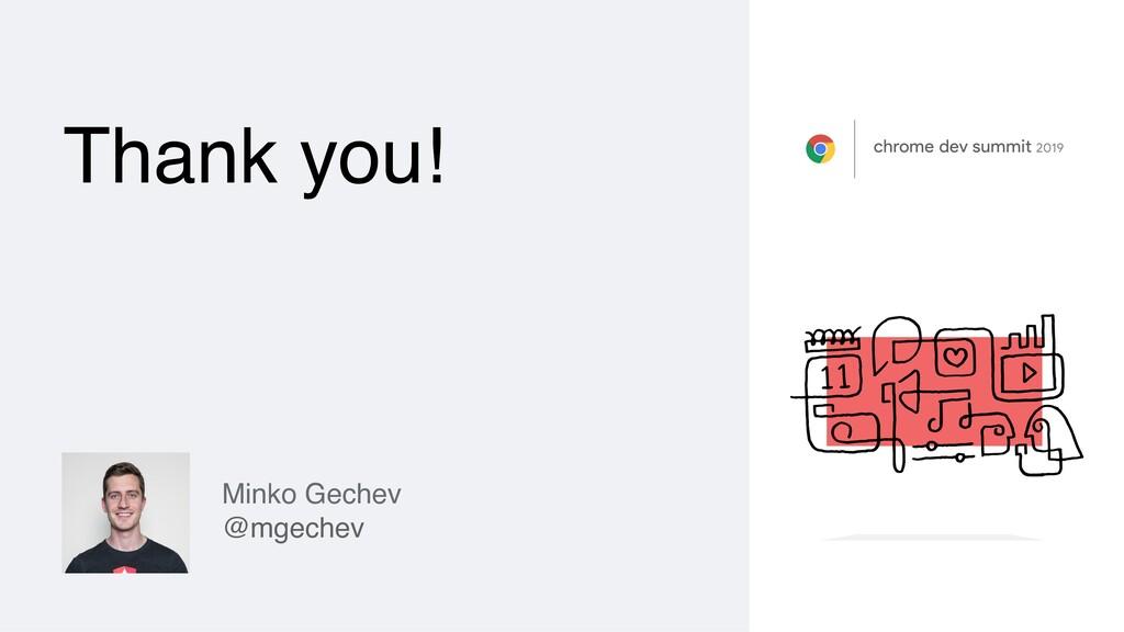 Thank you! Minko Gechev @mgechev