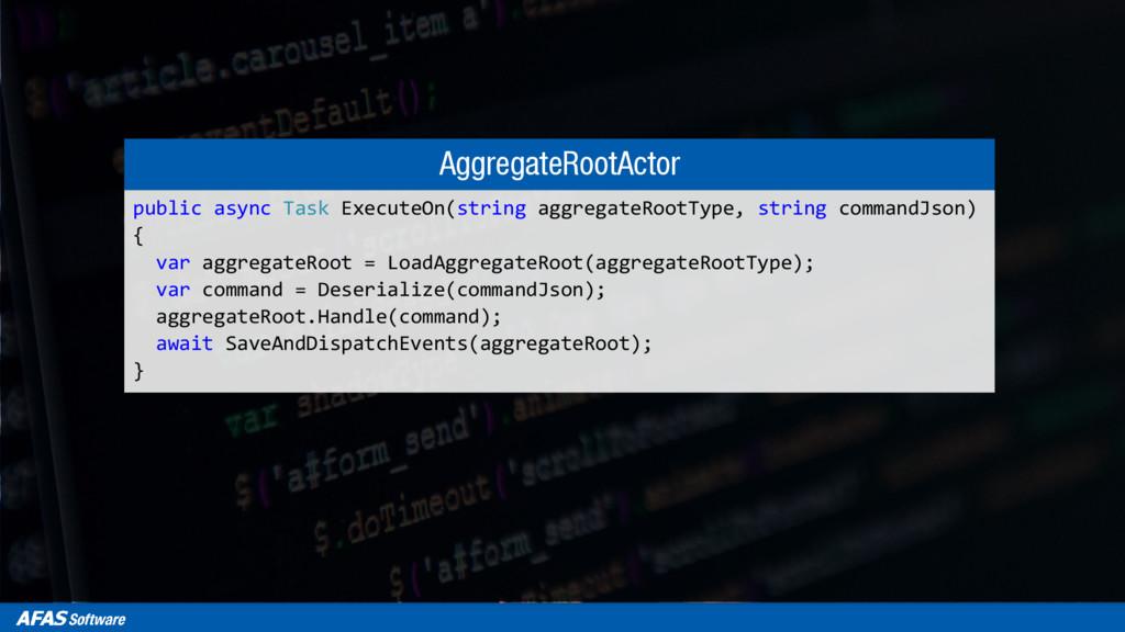 AggregateRootActor public async Task ExecuteOn(...