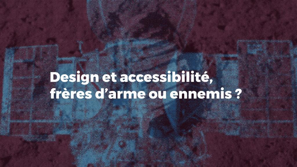 Design et accessibilité, frères d'arme ou ennem...