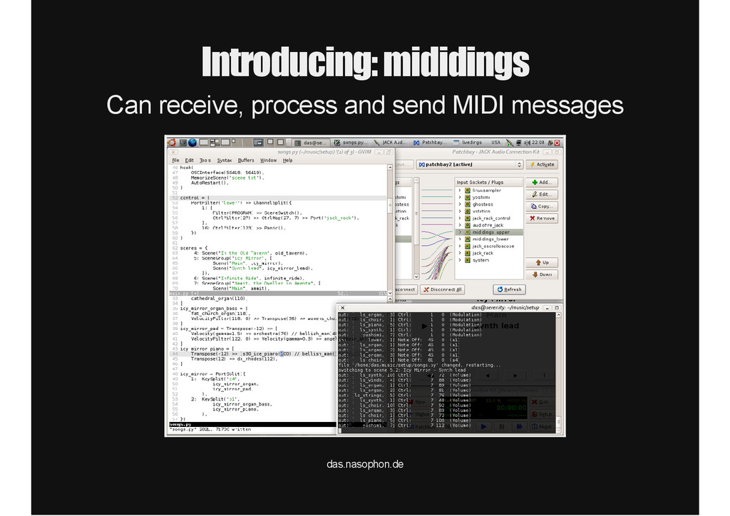 Introducing: mididings Can receive, process and...