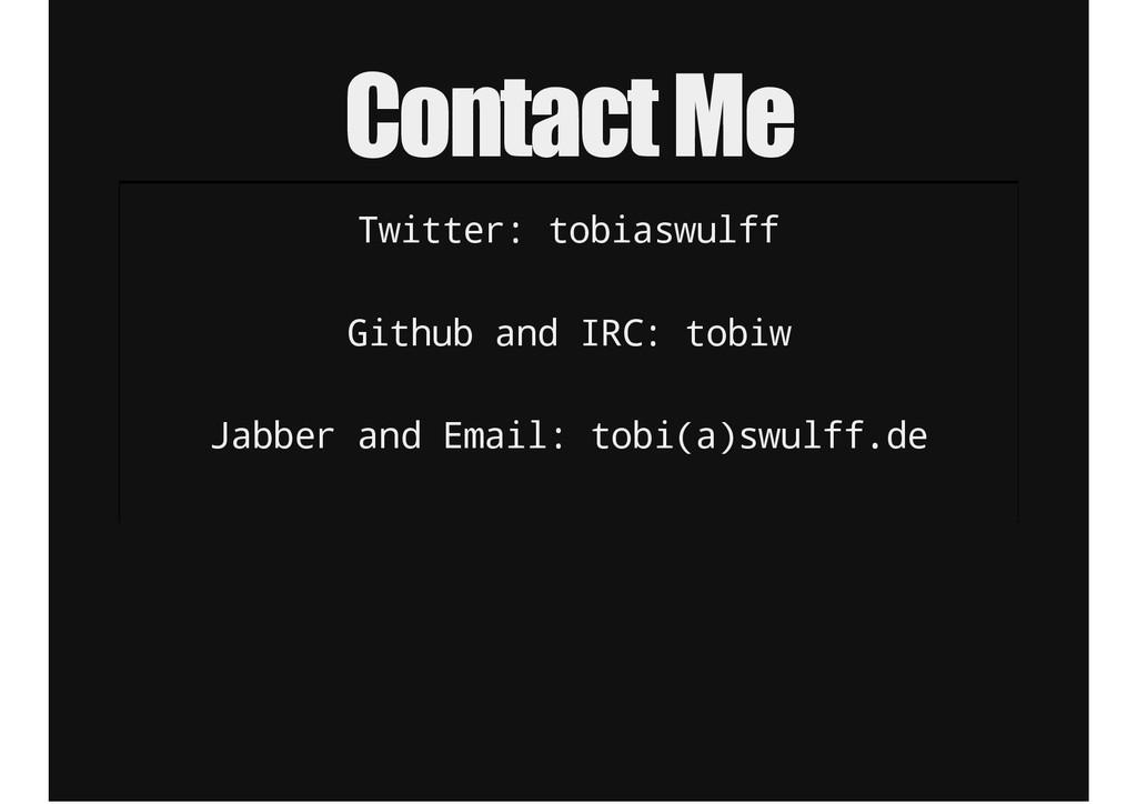 Contact Me T w i t t e r : t o b i a s w u l f ...