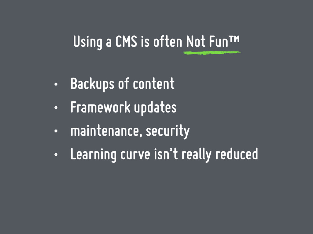Using a CMS is often Not Fun™ • Backups of cont...