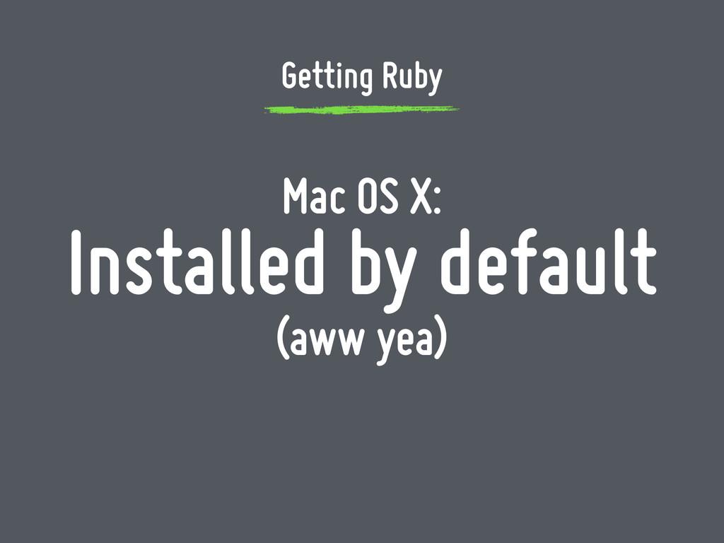 Mac OS X: Installed by default (aww yea) Gettin...