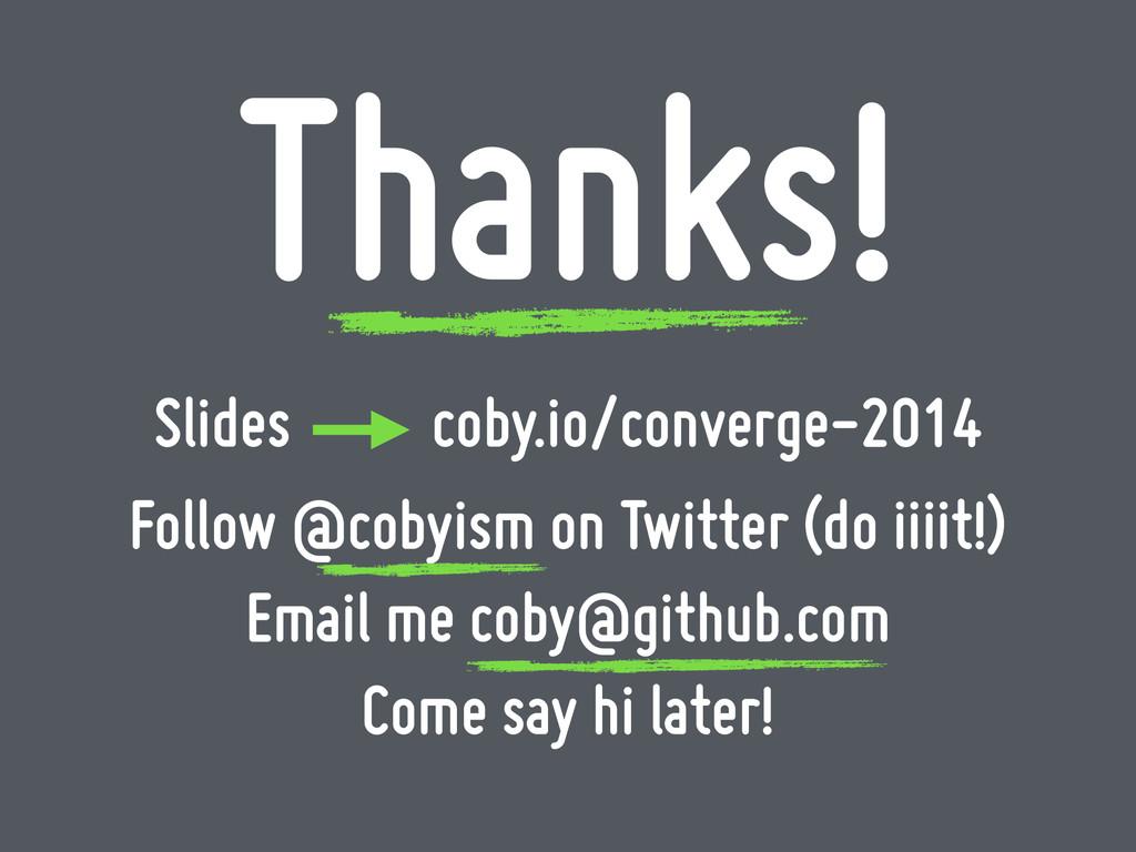 Thanks! Follow @cobyism on Twitter (do iiiit!) ...