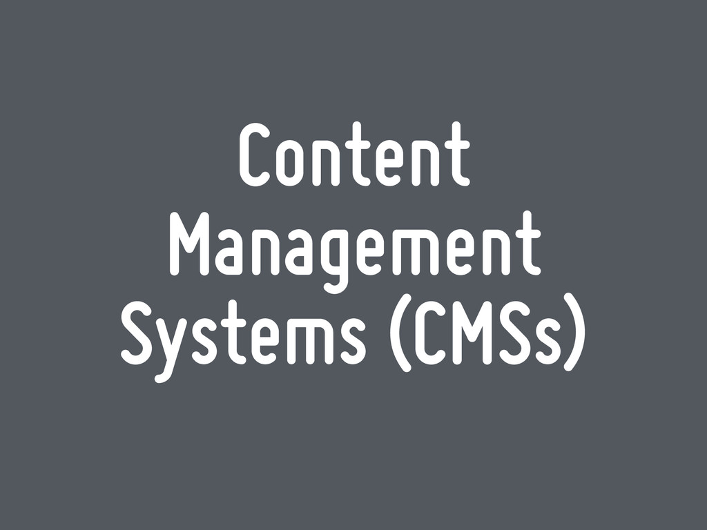 Content Management Systems (CMSs)