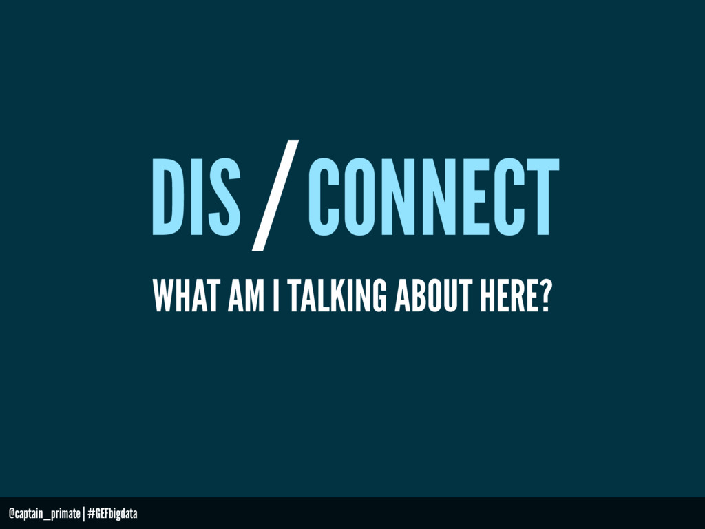 DIS CONNECT / WHAT AM I TALKING ABOUT HERE? @ca...