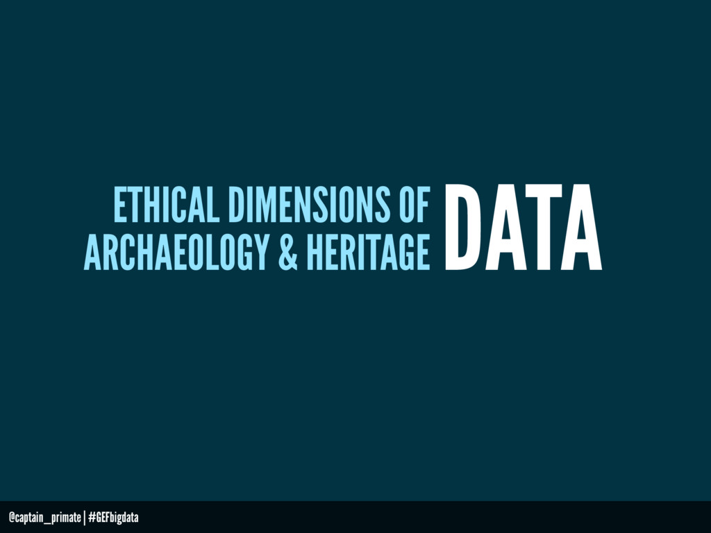 ETHICAL DIMENSIONS OF ARCHAEOLOGY & HERITAGE DA...