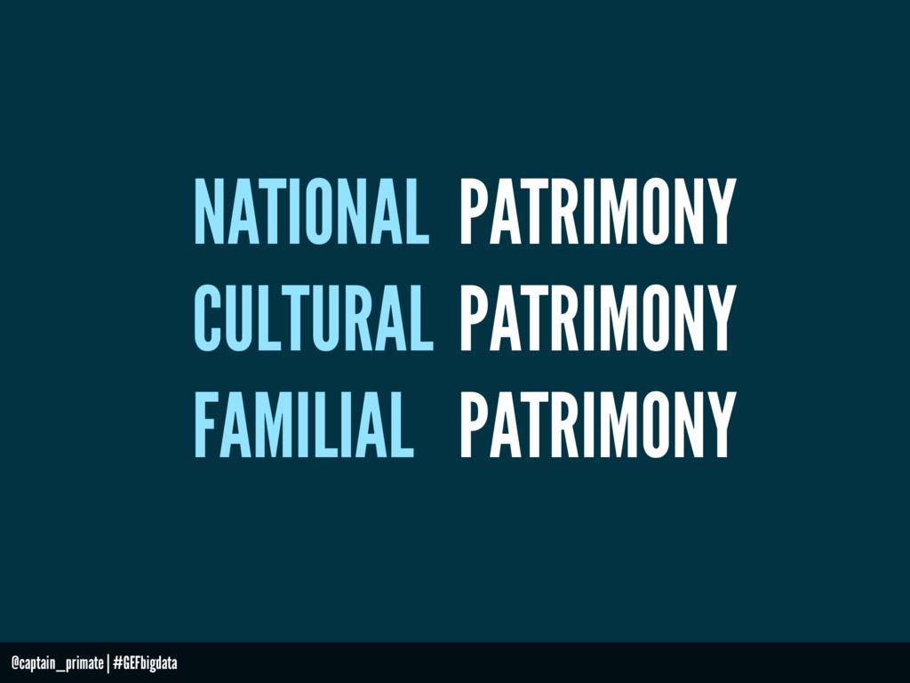 PATRIMONY CULTURAL NATIONAL FAMILIAL PATRIMONY ...