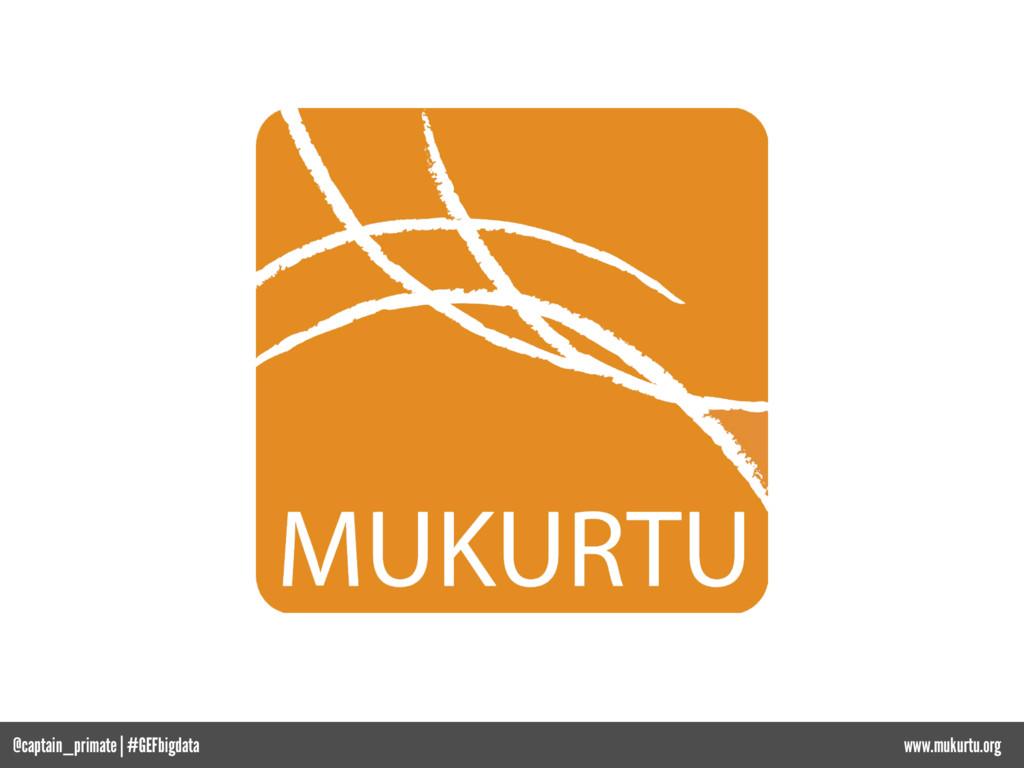 www.mukurtu.org @captain_primate   #GEFbigdata