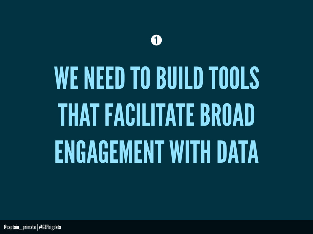 WE NEED TO BUILD TOOLS THAT FACILITATE BROAD EN...