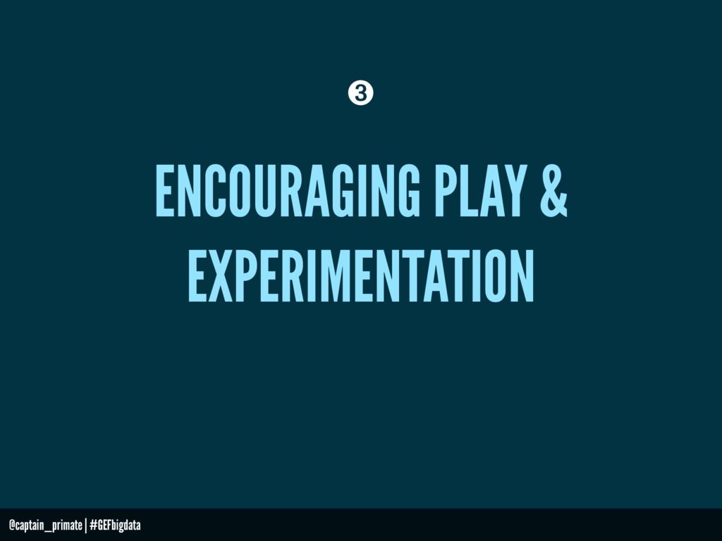 ENCOURAGING PLAY & EXPERIMENTATION ➌ @captain_p...