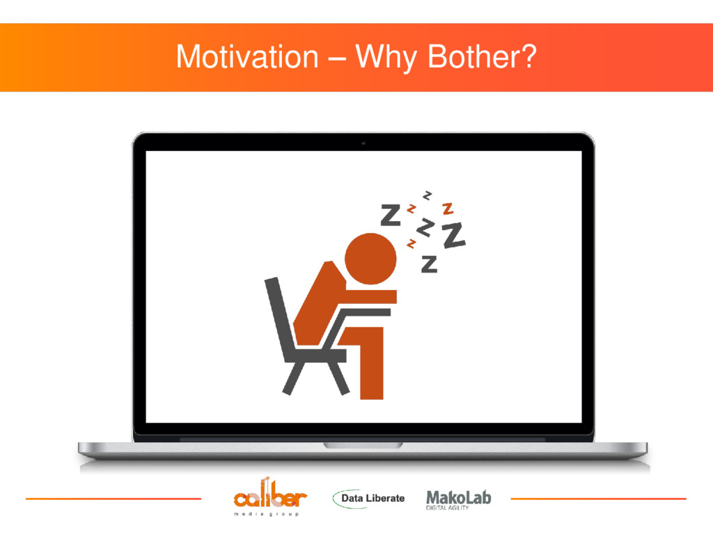 Motivation – Why Bother?