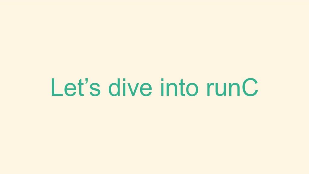 Let's dive into runC