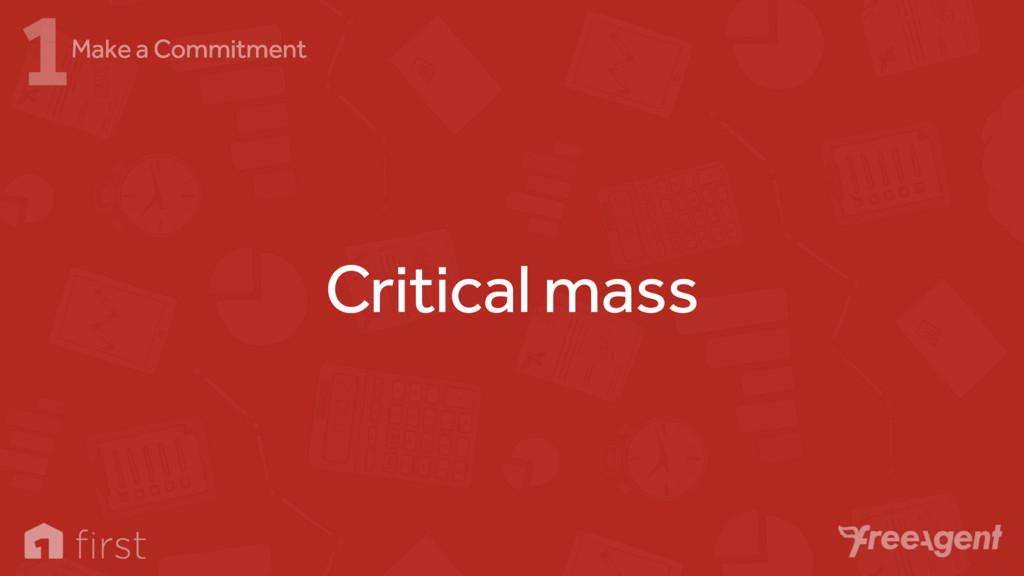 Critical mass 1Make a Commitment