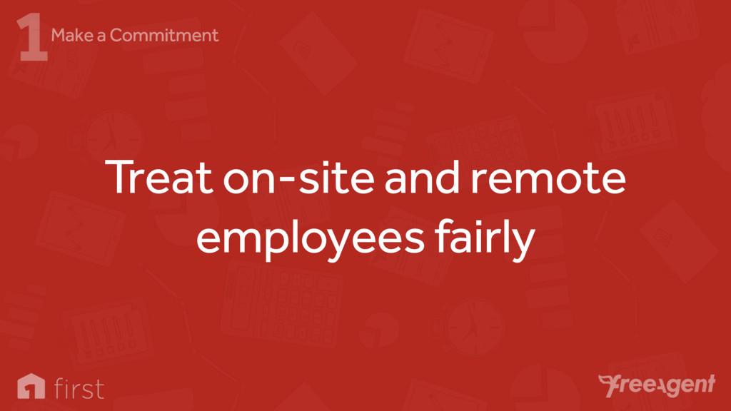 Treat on-site and remote employees fairly 1Make...