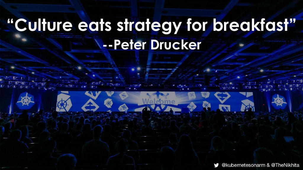 """Culture eats strategy for breakfast"" --Peter D..."