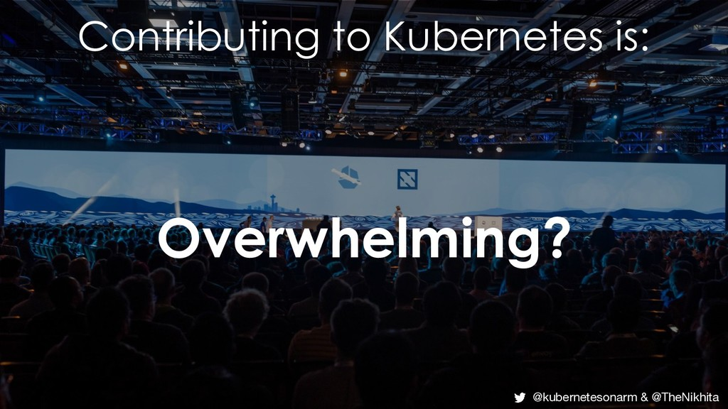 Overwhelming? @kubernetesonarm & @TheNikhita Co...