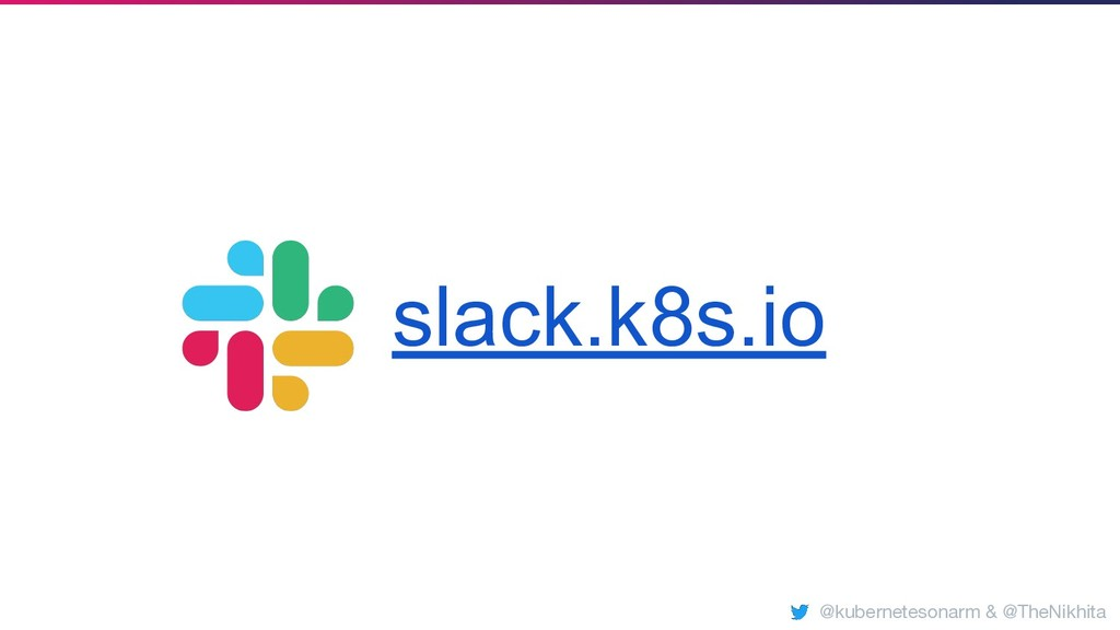slack.k8s.io @kubernetesonarm & @TheNikhita
