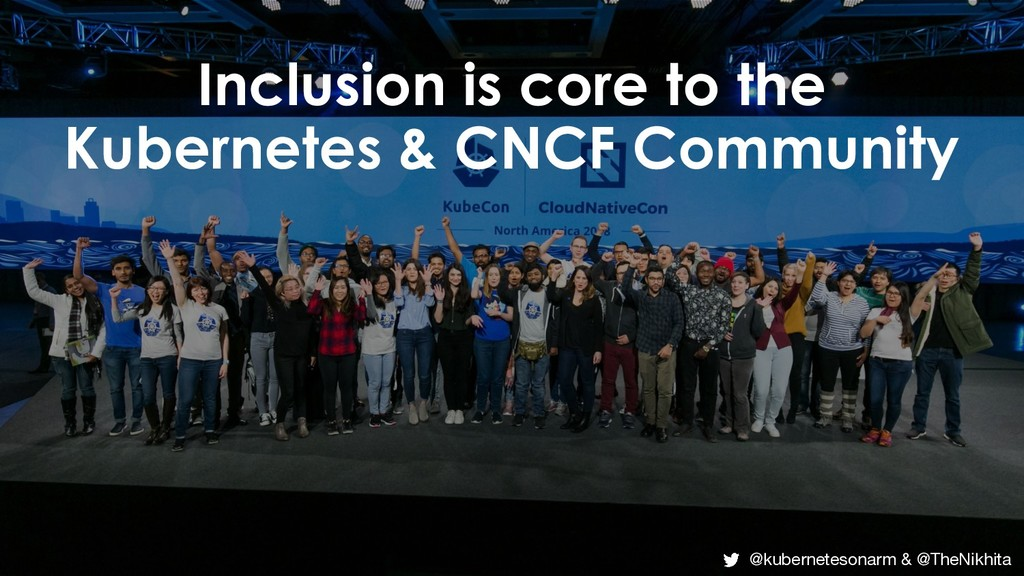 Inclusion is core to the Kubernetes & CNCF Comm...