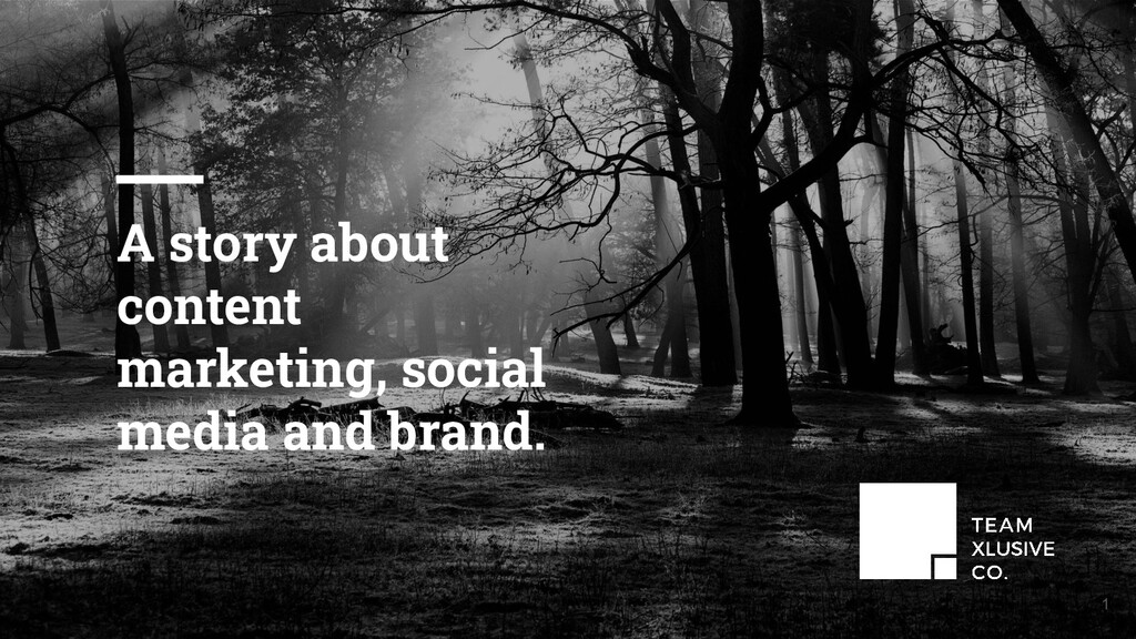 1 A story about content marketing, social media...