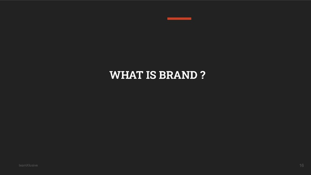 teamXlusive 16 WHAT IS BRAND ?
