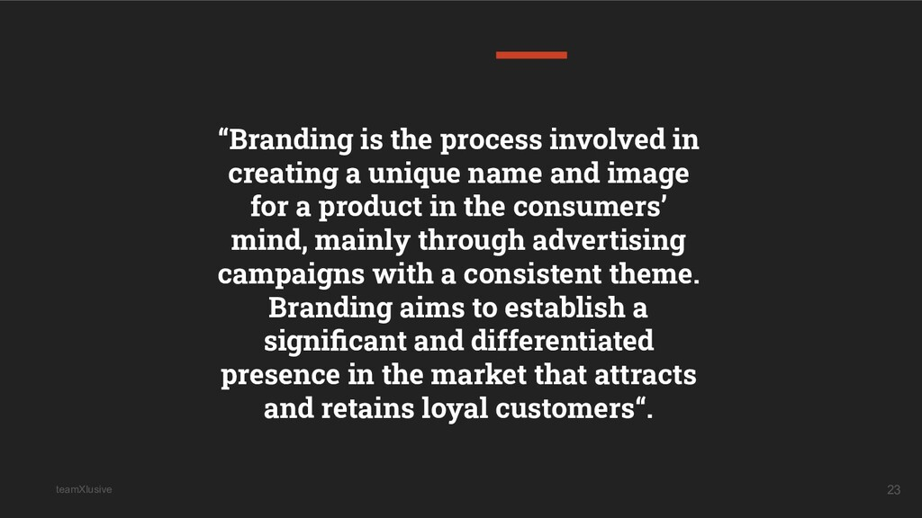 """teamXlusive 23 """"Branding is the process involve..."""