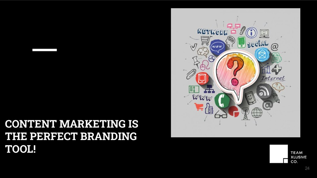 24 CONTENT MARKETING IS THE PERFECT BRANDING TO...