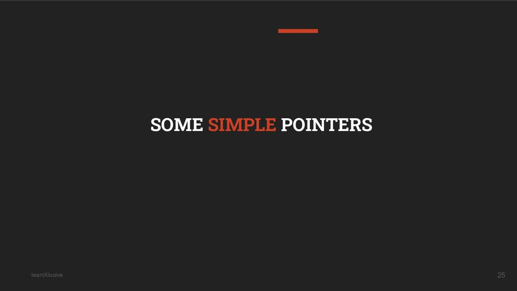 teamXlusive 25 SOME SIMPLE POINTERS