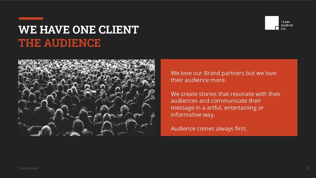 teamXlusive 6 WE HAVE ONE CLIENT THE AUDIENCE W...