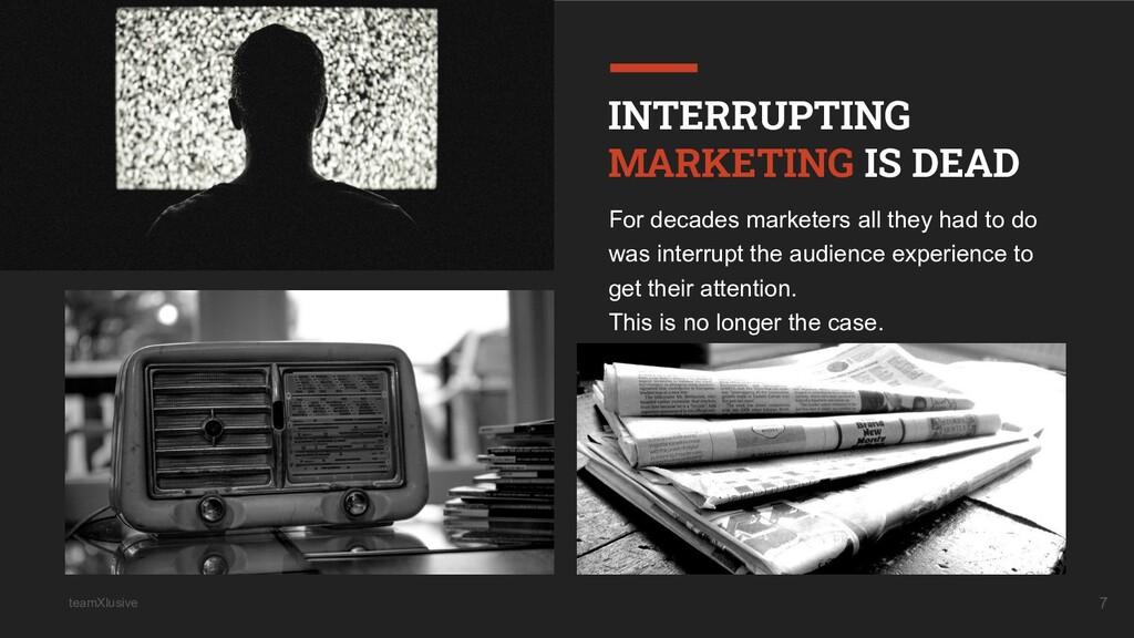 teamXlusive 7 INTERRUPTING MARKETING IS DEAD Fo...