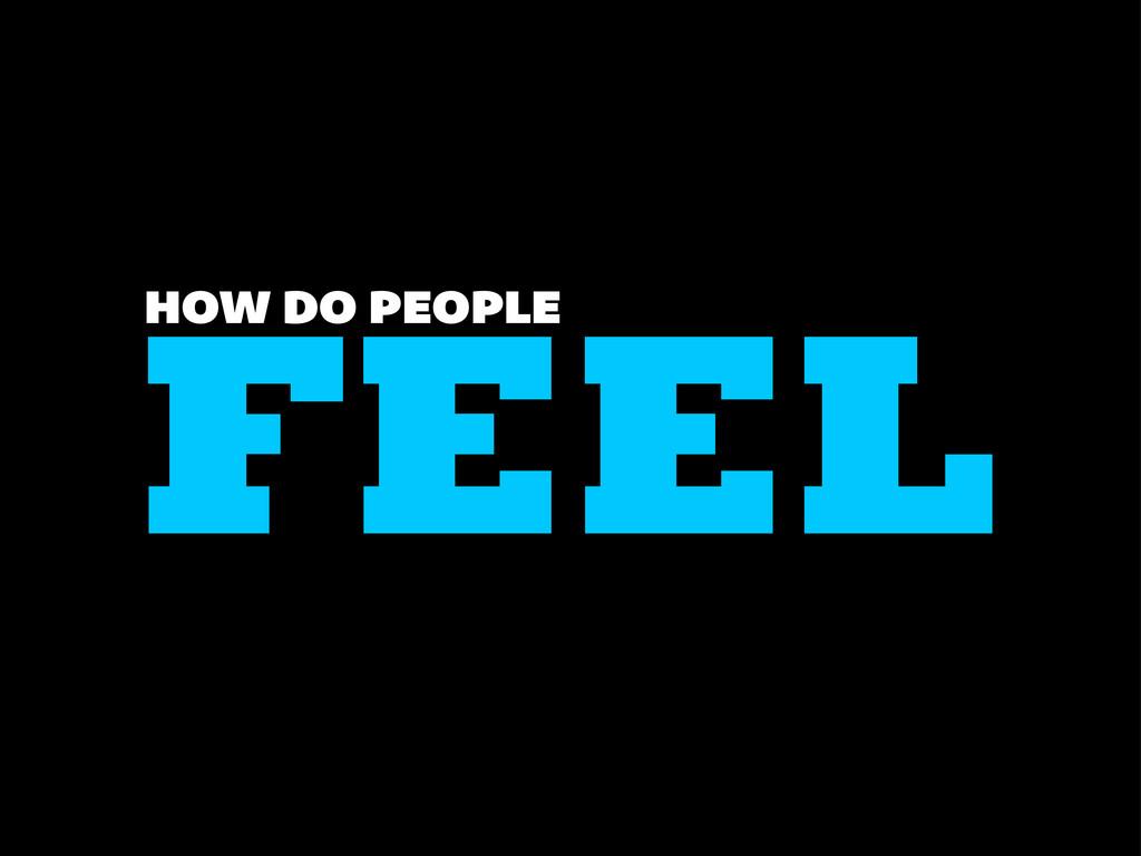 FEEL HOW DO PEOPLE