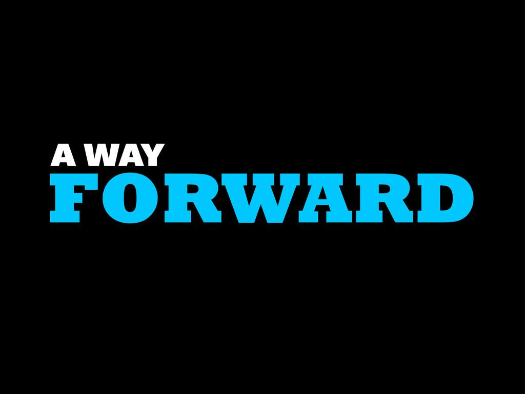 FORWARD A WAY
