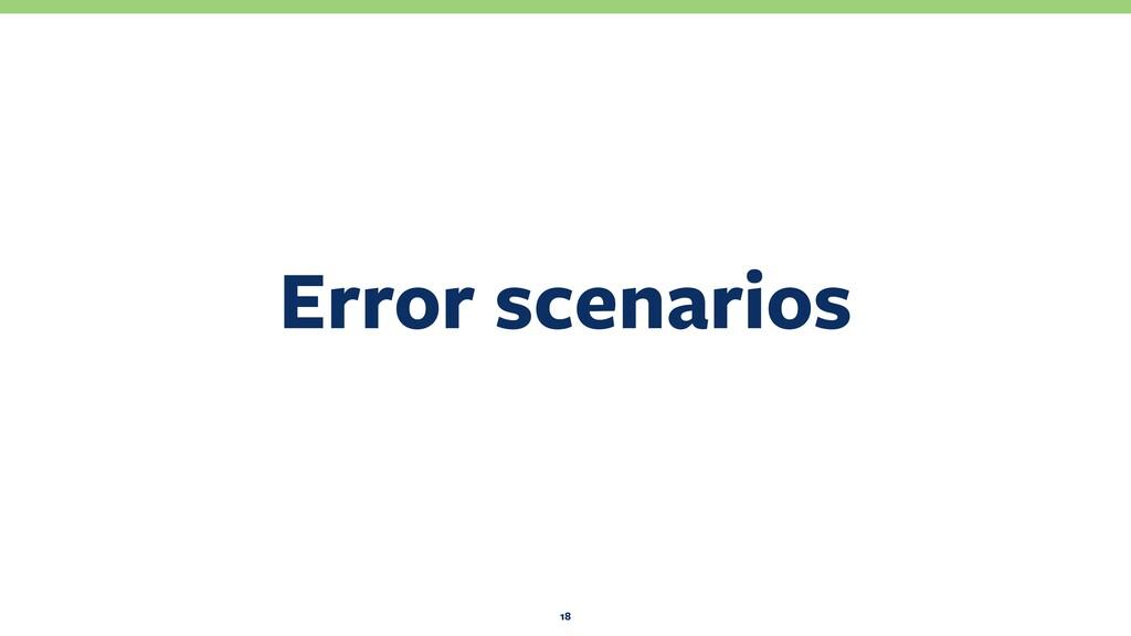 Error scenarios 18