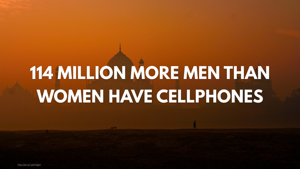 114 MILLION MORE MEN THAN WOMEN HAVE CELLPHONES...