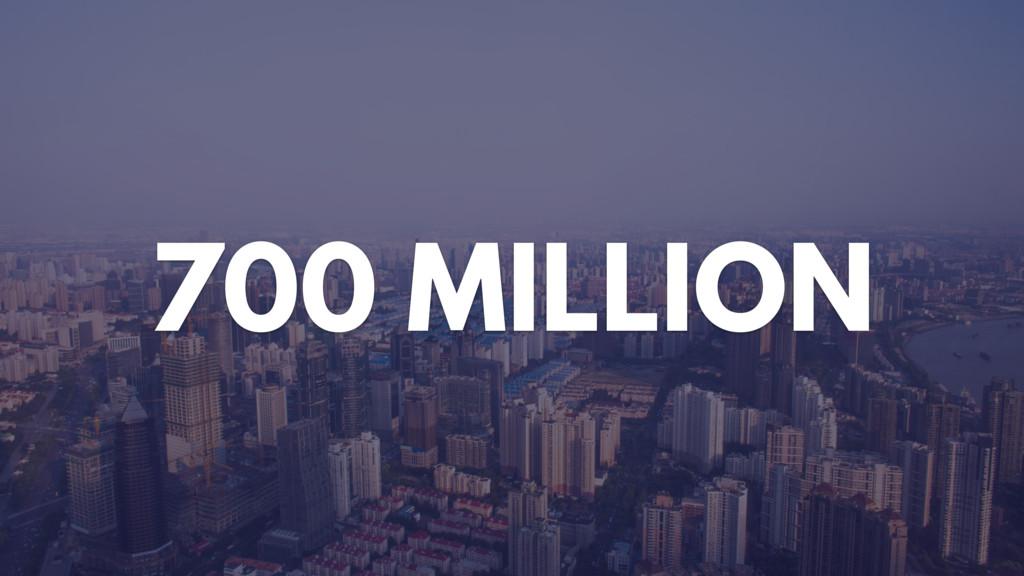 700 MILLION