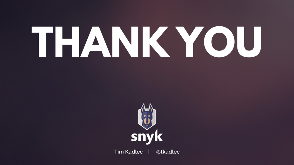 Tim Kadlec | @tkadlec THANK YOU