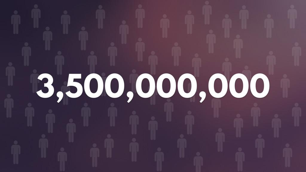 3,500,000,000
