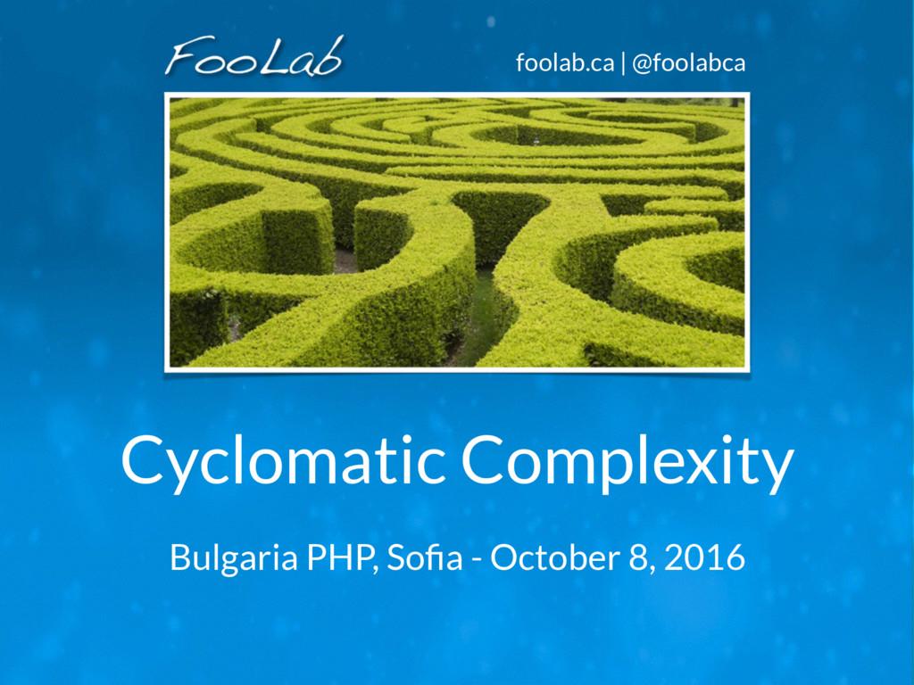 foolab.ca | @foolabca Cyclomatic Complexity Bul...