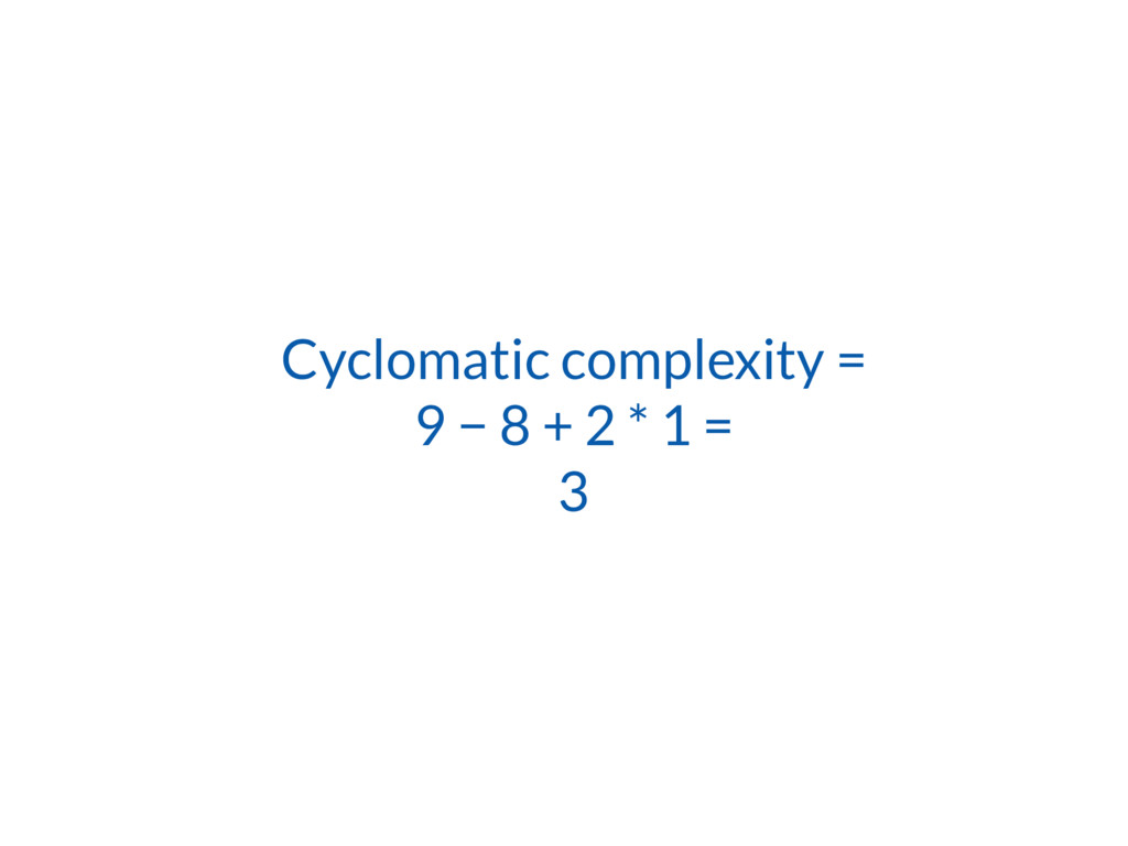 Cyclomatic complexity = 9 − 8 + 2 * 1 = 3