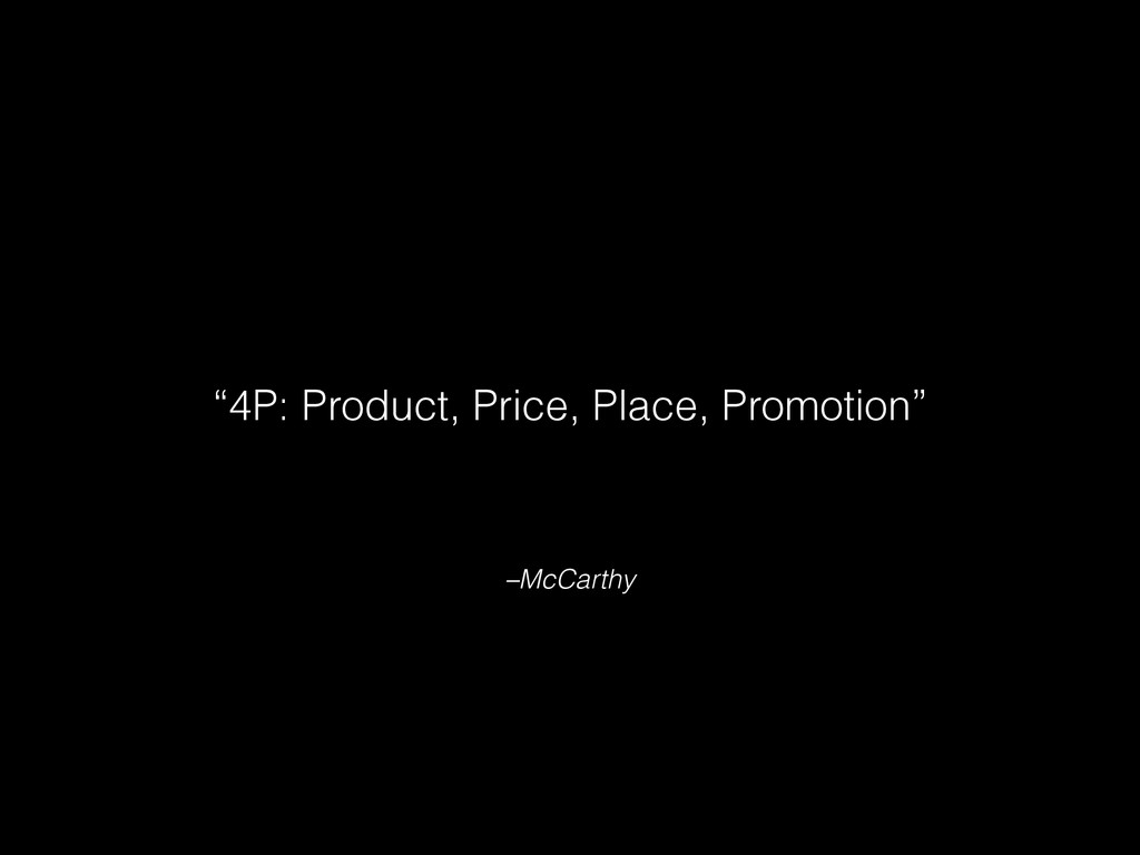 "–McCarthy ""4P: Product, Price, Place, Promotion"""