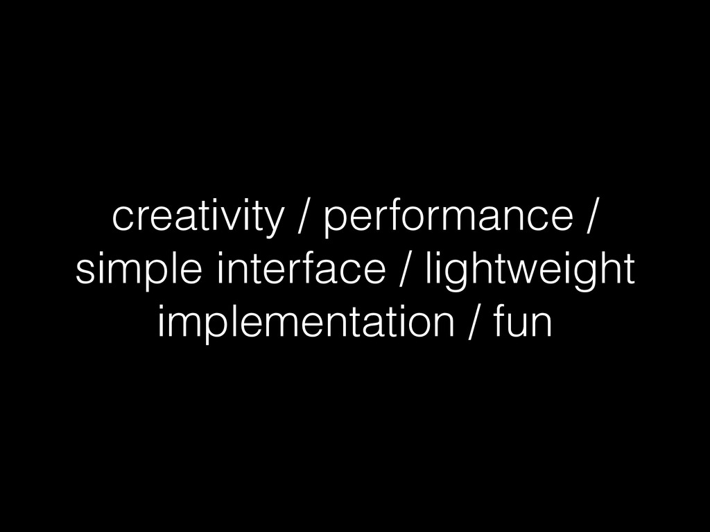 creativity / performance / simple interface / l...