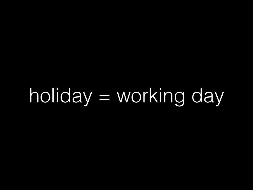 holiday = working day